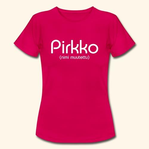 Pirkko (nimi muutettu) - Naisten t-paita