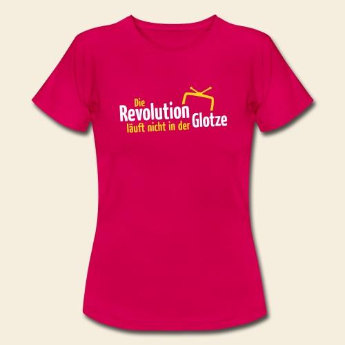 Die Revolution läuft nicht in der Glotze - Frauen T-Shirt