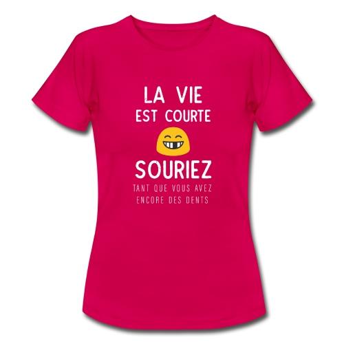 La Vie Est Courte - T-shirt Femme