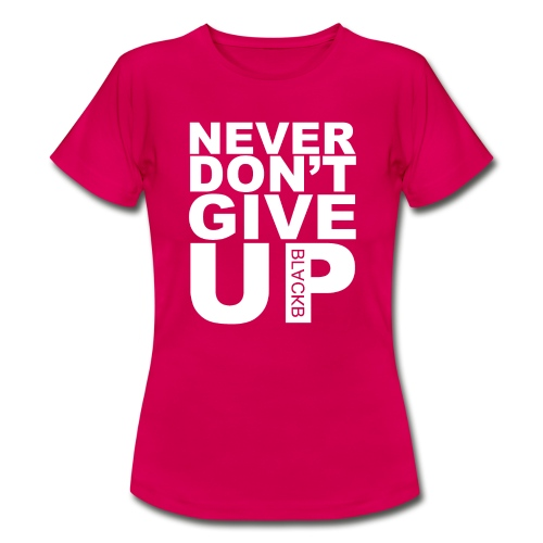 Never give up fail - Vrouwen T-shirt