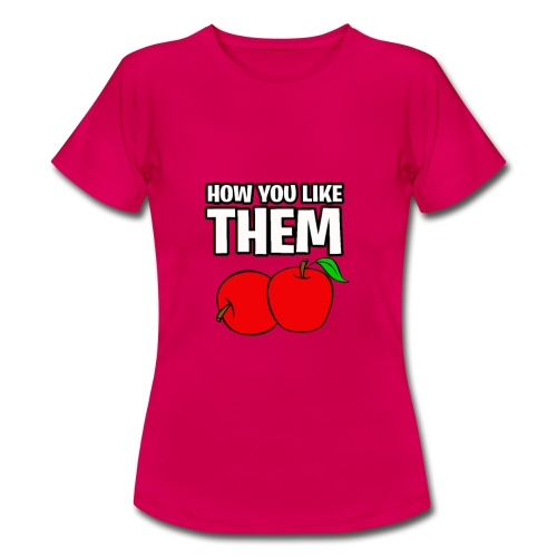 How You Like Them Apples - Women's T-Shirt