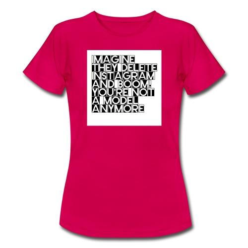 Imagine they delete instagram - Frauen T-Shirt