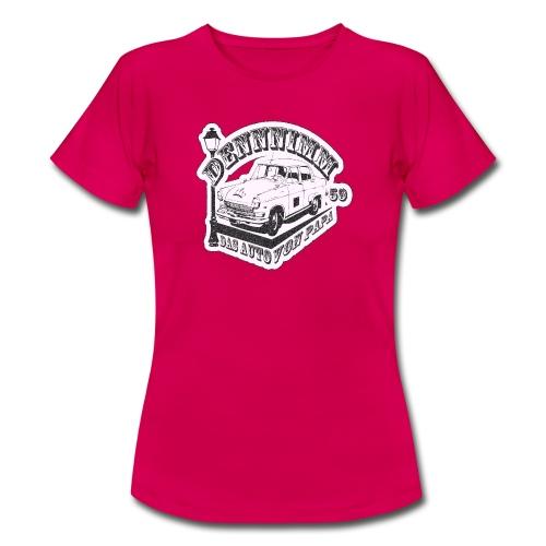 Dennnimm das Auto von Papa. - Frauen T-Shirt