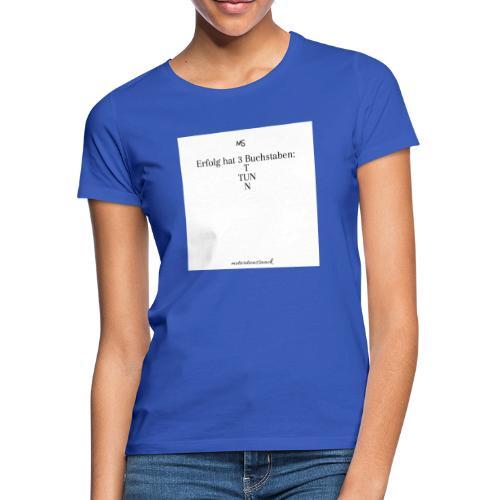 Erfolg hat 3 Buchstaben - Frauen T-Shirt