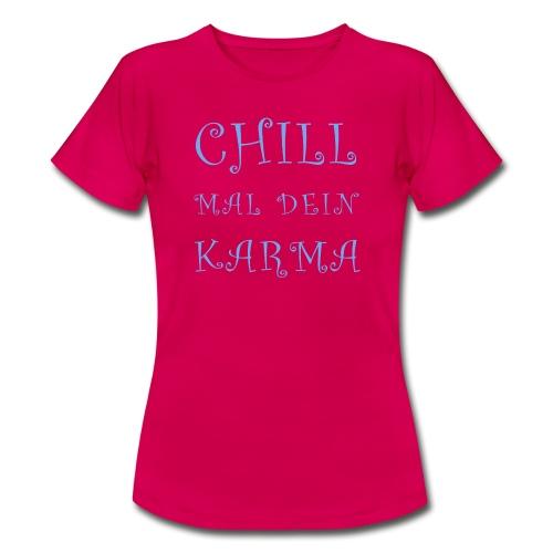Chill Mal Dein Karma 2019 - Frauen T-Shirt