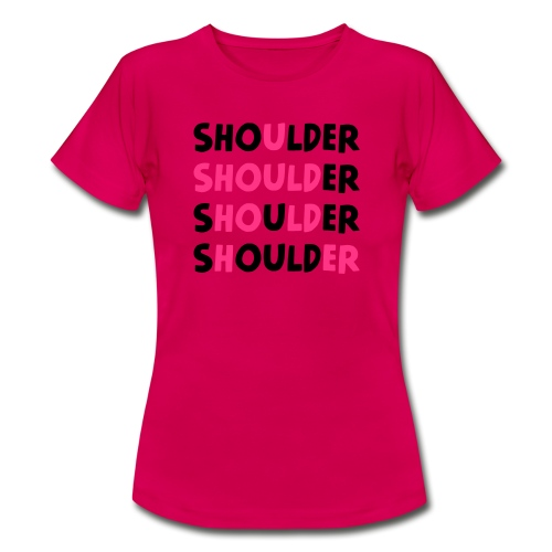 Shoulder (Spruch) - Frauen T-Shirt