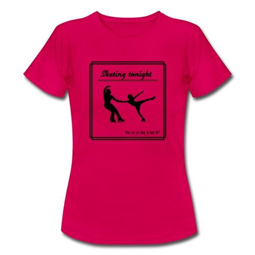 Skating tonight - Naisten t-paita