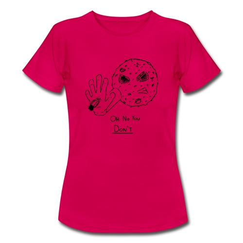 Oh No You Dont - Women's T-Shirt