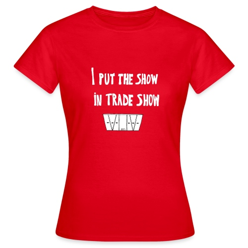 I put the show in trade show - T-shirt Femme