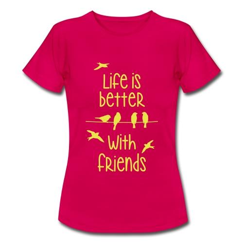life is better with friends Vögel twittern Freunde - Women's T-Shirt