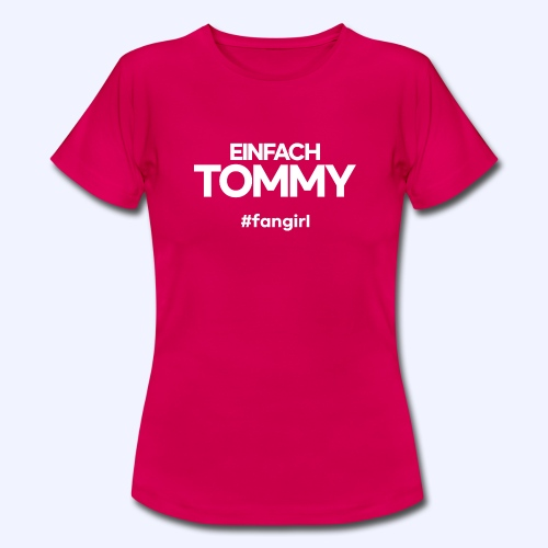 Einfach Tommy / #fangirl / White Font - Frauen T-Shirt