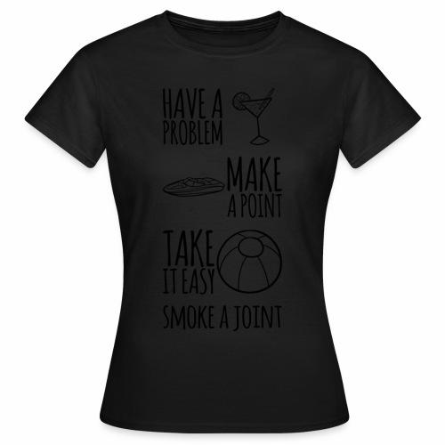 Have a Problem...Joint - Frauen T-Shirt