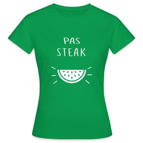 Idée cadeau Humoristique - PAS STEAK - T-shirt Femme