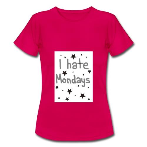 I hate Mondays - Frauen T-Shirt