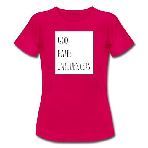 God Hates Influencers - Frauen T-Shirt