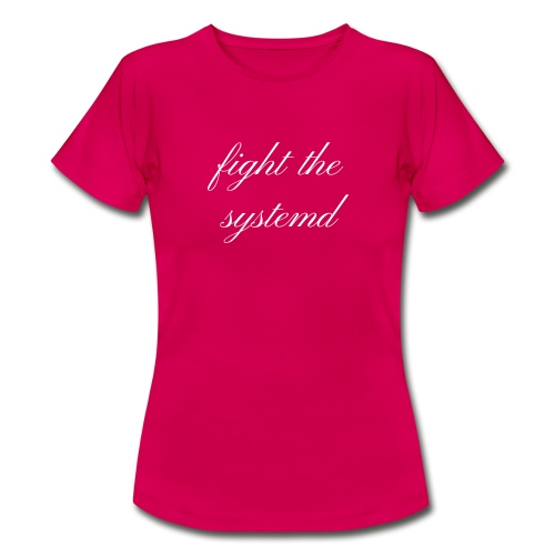 fight-the-systemd-2 - Frauen T-Shirt