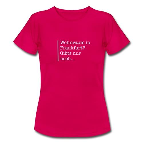 Wohnraum in Frankfurt ... - Frauen T-Shirt