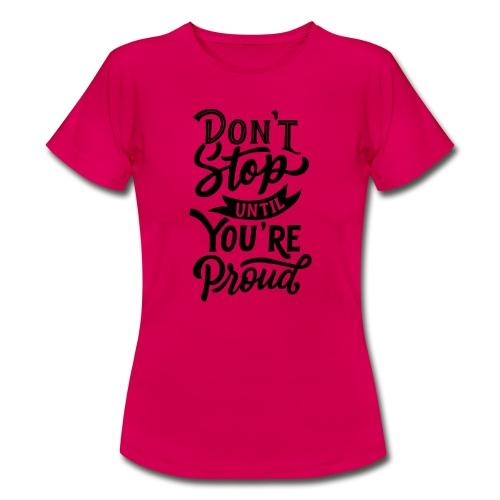 Don't stop until you're proud ! - T-shirt Femme