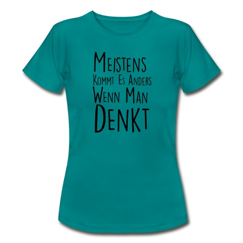 meistens kommt es anders 02 - Frauen T-Shirt