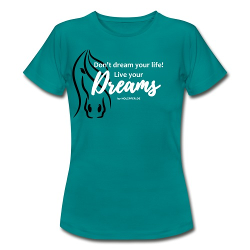 Live your Dream - Frauen T-Shirt