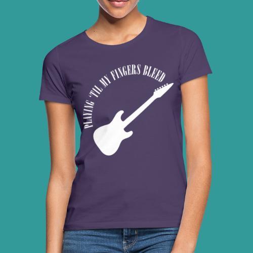 Playing 'Til My Fingers Bleed - Women's T-Shirt