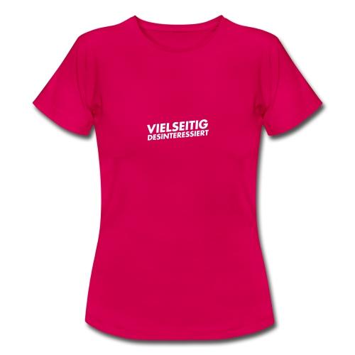 vielseitig desinteressiert - Frauen T-Shirt