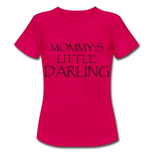 MOMMY'S LITTLE DARLING - Frauen T-Shirt