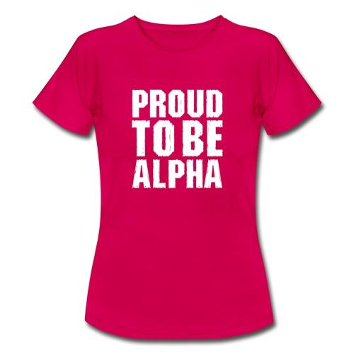 Proud to be Alpha - Frauen T-Shirt
