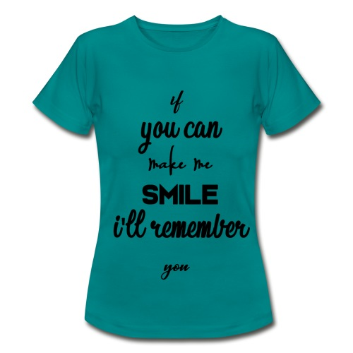 If you can make me smile i'll remember - T-shirt Femme