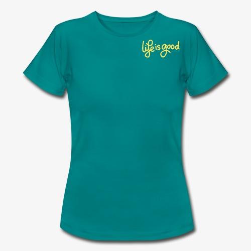 Life is Good - Vrouwen T-shirt
