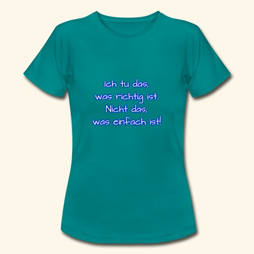 richtig nicht einfach - Frauen T-Shirt