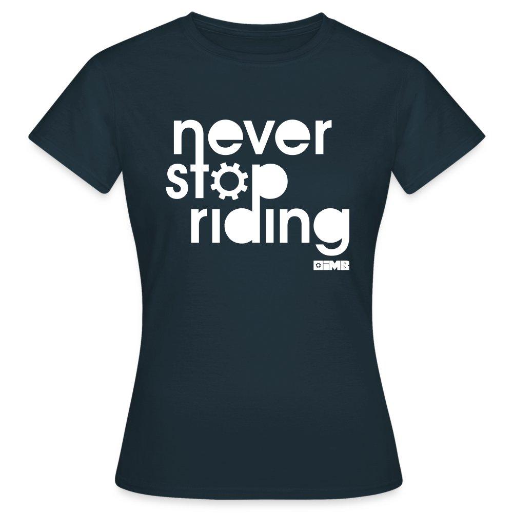 Never Stop Riding - Women's T-Shirt - navy
