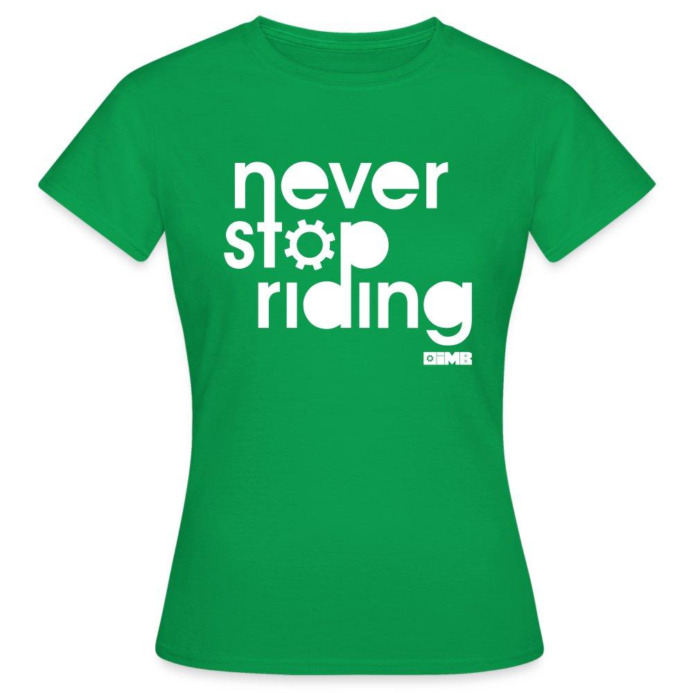 Never Stop Riding - Women's T-Shirt - kelly green