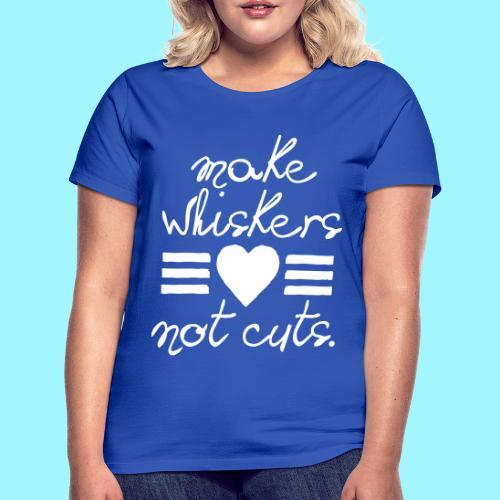 Make Whiskers Not Cuts - Women's T-Shirt