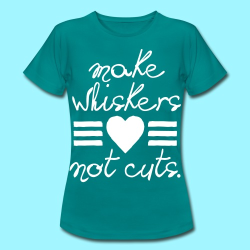 Make Whiskers Not Cuts - Women's T-Shirt