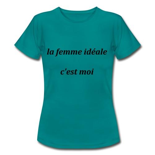 la femme ideale c est moi - T-shirt Femme