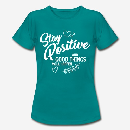 stay positive - Frauen T-Shirt