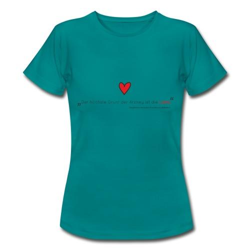 Der höchste Grund der Arzney ist die Liebe Print - Frauen T-Shirt