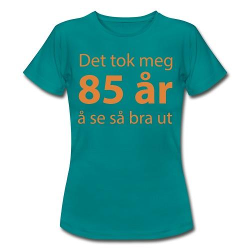 Det tok meg 85 år å se så bra ut - T-skjorte for kvinner