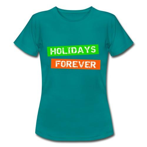 holidays forever - für immer Urlaub - Frauen T-Shirt