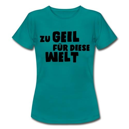 Zu geil für diese Welt (Spruch) - Frauen T-Shirt