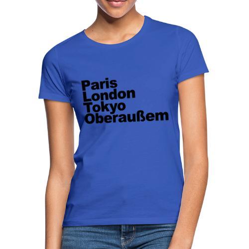 Paris London Tokyo Oberaußem - Frauen T-Shirt