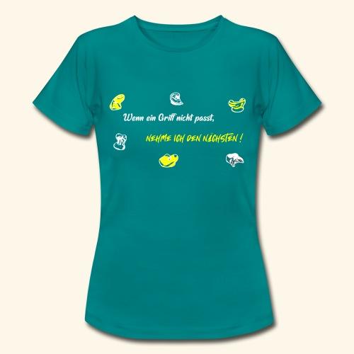 Ich nehme den nächsten - Frauen T-Shirt