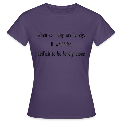 Selfish to be lonely alone - Naisten t-paita