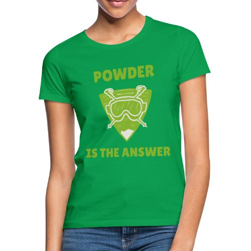 Ski- und Snowboardfahrer. Powder is the answer. - Frauen T-Shirt