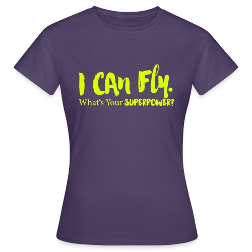 I can fly. Waht's your superpower? - Frauen T-Shirt
