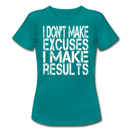 i-don't-make-excuses - Women's T-Shirt