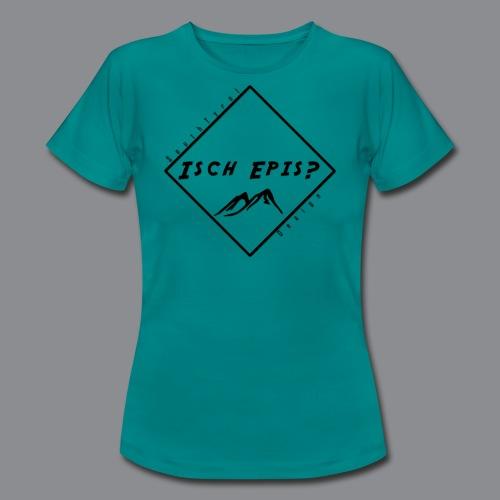 isch epis? - Frauen T-Shirt
