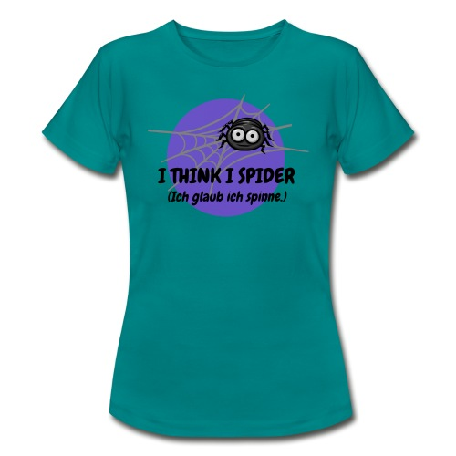I think I spider! - Frauen T-Shirt