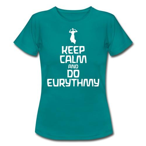 Keep Calm And Do Eurythmy - Frauen T-Shirt